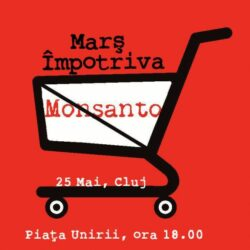Protest la Cluj-Napoca impotriva companiei Monsanto, sambata, 25 mai