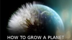 Cum sa cresti o planeta/ Despre puterea plantelor, intr-un documentar fascinant